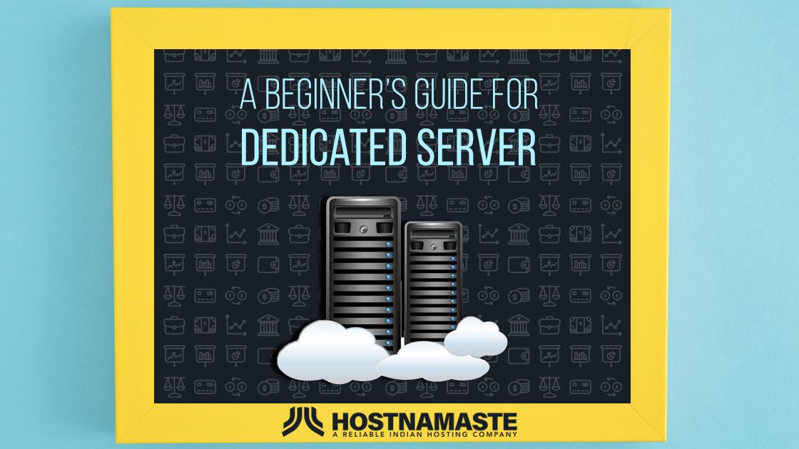 A Beginner's Guide For Dedicated Server - HostNamaste