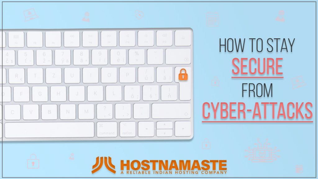 How To Stay Secure From Cyber Attacks? - HostNamaste