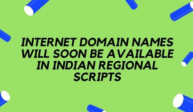 Internet domain names will soon be available in Indian regional scripts