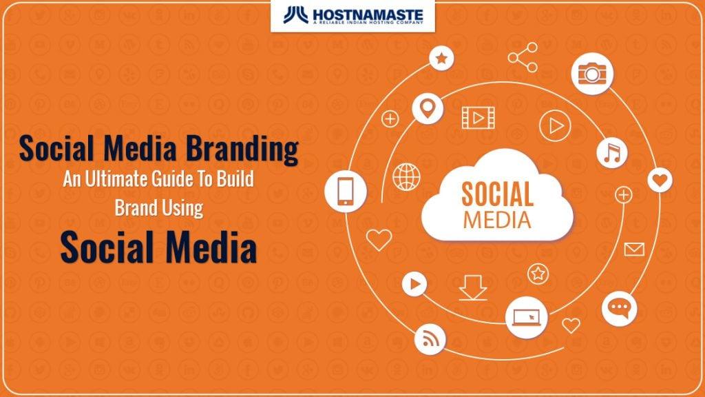 Social Media Branding | An Ultimate Guide To Build Brand Using Social Media - HostNamaste