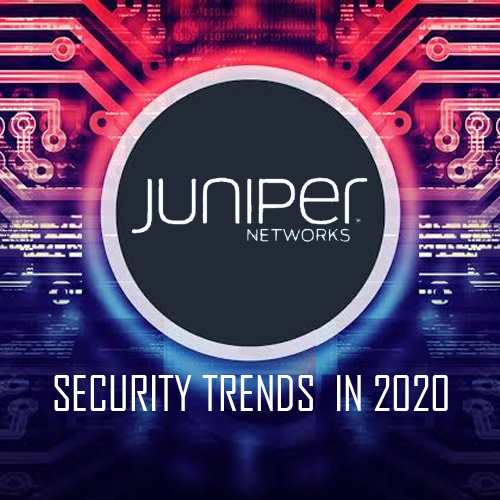 Top 10 Security Trends to Watch Out for in 2020 - Juniper Networks
