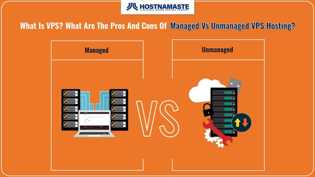 What Is VPS? What Are The Pros And Cons Of Managed Vs Unmanaged VPS Hosting? - HostNamaste