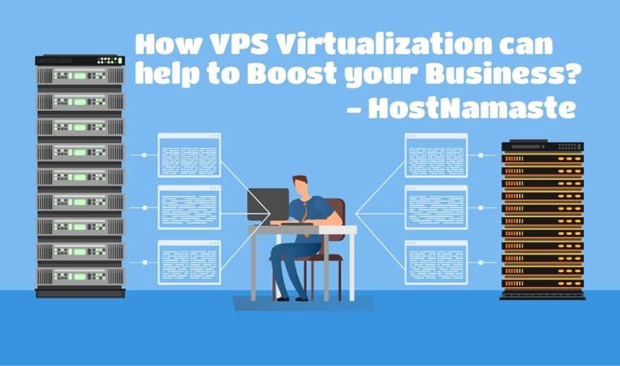 How VPS Virtualization can help to Boost your Business? - HostNamaste