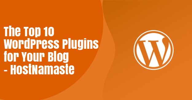 The Top 10 WordPress Plugins for Your Blog in 2021 – HostNamaste