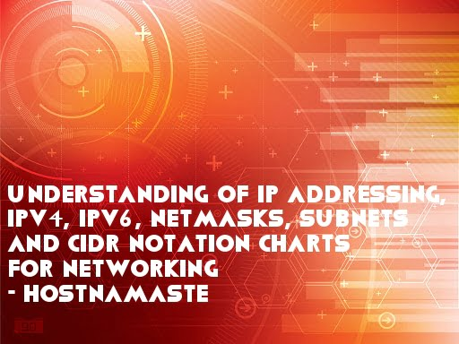 Understanding of IP Addressing IPv4 IPv6 Netmasks Subnets and CIDR Notation Charts for Networking