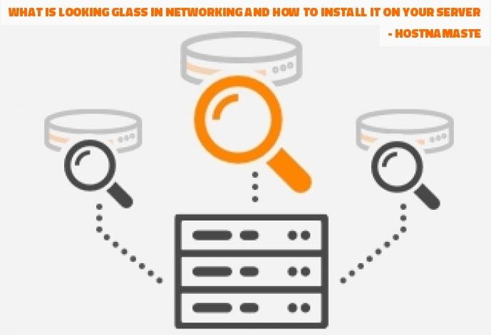 What is Looking Glass in Networking and How to Install it on Your Server - HostNamaste