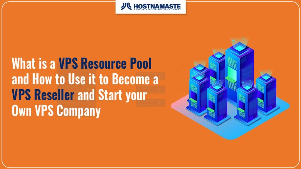 What is a VPS Resource Pool and How to Use it to Become a VPS Reseller and Start your Own VPS Company - HostNamaste
