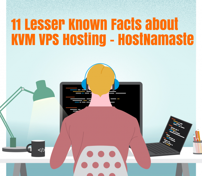 11 Lesser Known Facts about KVM VPS Hosting – HostNamaste