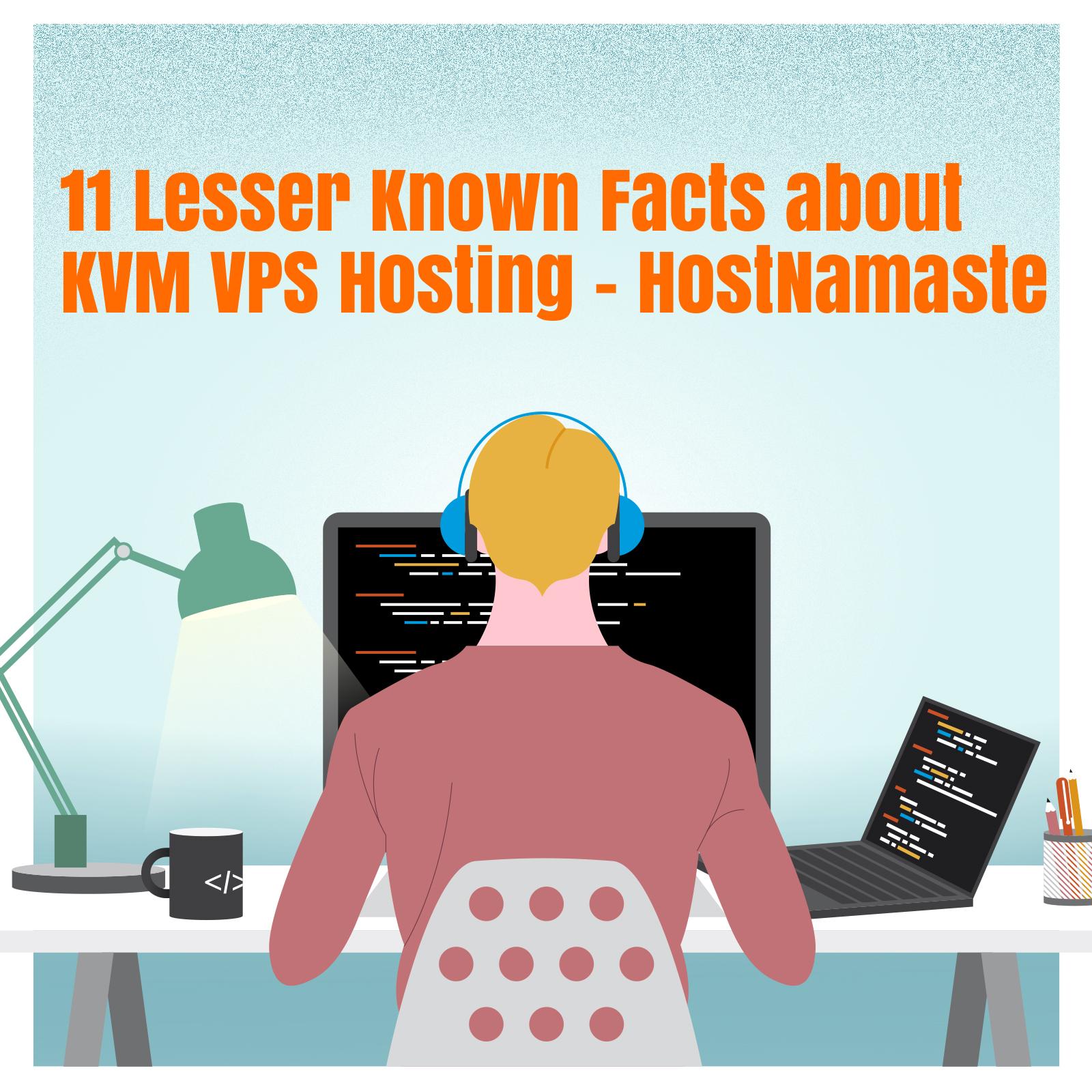 11 Lesser Known Facts about KVM VPS Hosting - HostNamaste