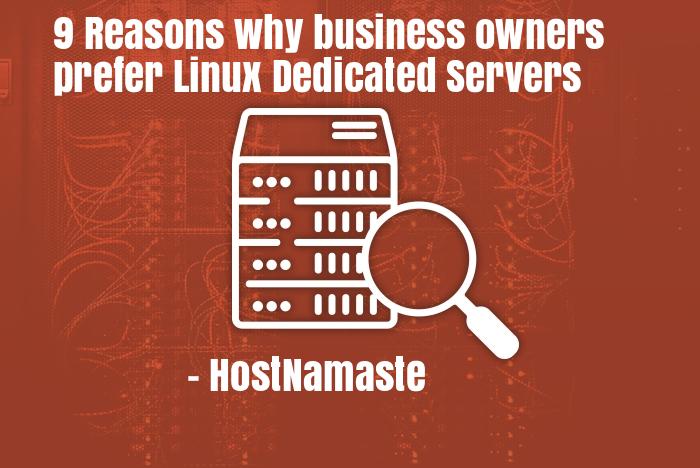 9 Reasons Why Business Owners Prefer Linux Dedicated Servers - HostNamaste