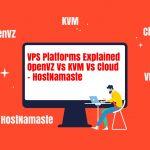 VPS Platforms Explained – OpenVZ Vs KVM Vs Cloud – HostNamaste
