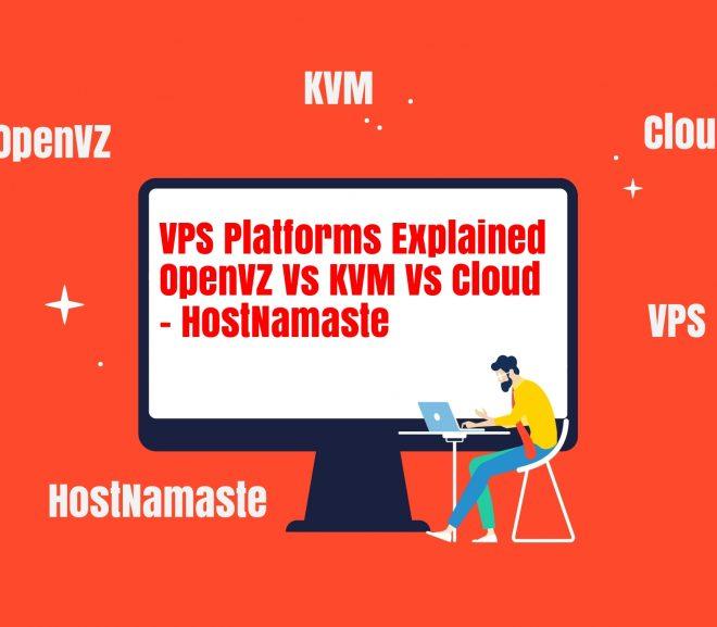 VPS Platforms Explained – OpenVZ Vs KVM Vs Cloud VPS – HostNamaste