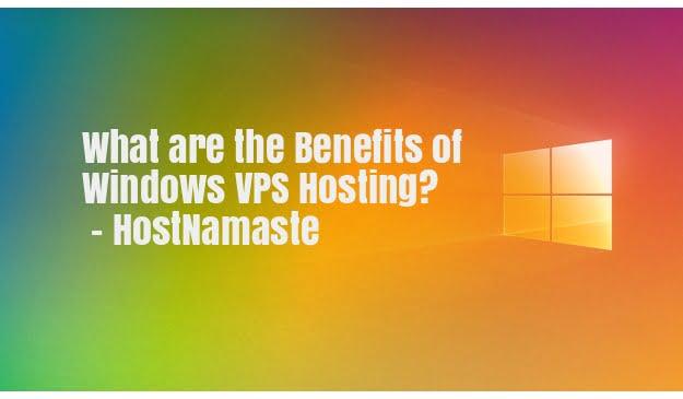 What are the Benefits of Windows VPS Hosting in 2021? – Top Advantages and Disadvantages of Windows VPS Hosting – HostNamaste