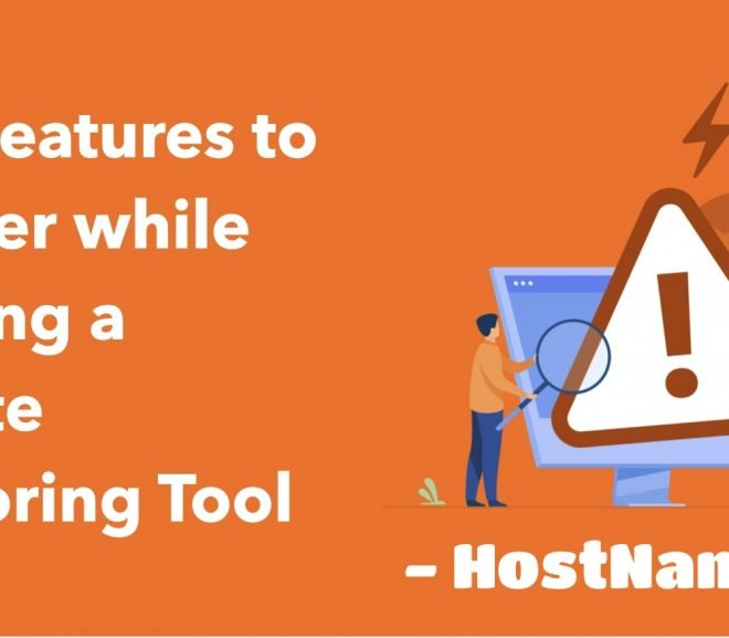Top 5 Features you should consider while selecting a Website Monitoring Tool & Software – HostNamaste